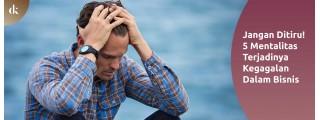 Jangan Ditiru! 5 Mentalitas Terjadinya Kegagalan Dalam Bisnis